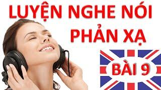 Luyện nghe nói phản xạ Tiếng Anh - Bài 9 - Luyen nghe phan xa