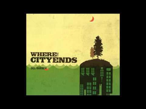Del Barber - Where The City Ends