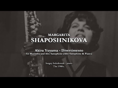 M. SHAPOSHNIKOVA - Akira Yuyama, Divertimento for Marimba and Saxophone (Alto Saxophone & Piano)