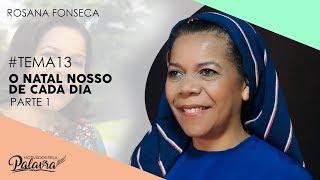 28/11/19 - Motivados Pela Palavra – Tema 13 - O Natal Nosso de Cada Dia 1/2 - Rosana Fonseca