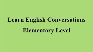 Learn English Conversations - Elementary Level الحلقة الرابعة
