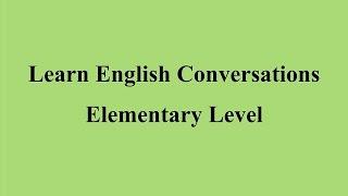 Learn English Conversations - Elementary Level الحلقة الرابعة