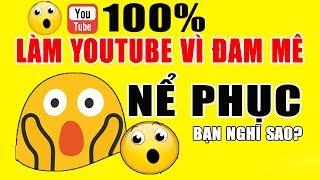 Tôi Nể Phục Những Ai Nói Làm Youtube Chỉ Vì Đam Mê   Duy MKT
