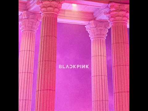 BLACKPINK - AS IF IT'S YOUR LAST (마지막처럼) [MP3 Audio]