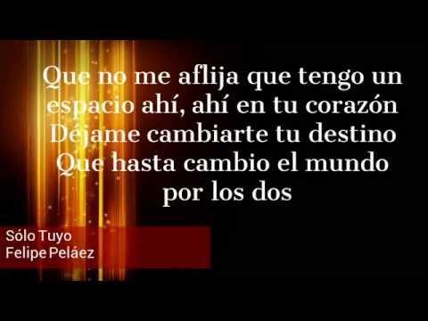 Sólo tuyo (Letra) - Felipe Peláez