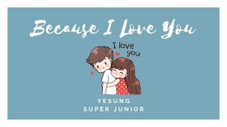 "Yesung (Super Junior) - Because I Love You (大切な絆) ""Sub indo [Lyrics Rom/Indonesia]"