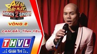 THVL   Ca sĩ giấu mặt 2016 - Tập 2: Phan Đinh Tùng   Vòng 2: Cạm bẫy tình yêu