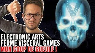 EA FERME VISCERAL GAMES : MON COUP DE GUEULE !