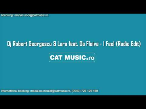 Dj Robert Georgescu & Lara feat. Da Fleiva - I Feel (Radio Edit)