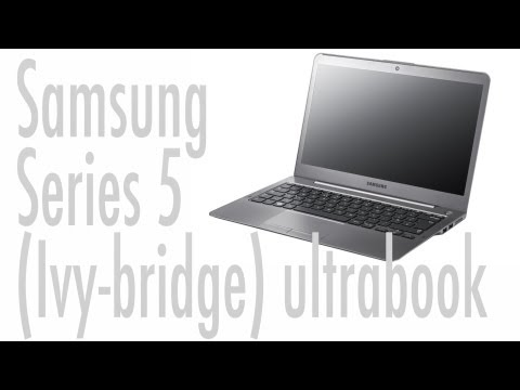 Samsung Series 5 Ultrabook IvyBridge  Video Review