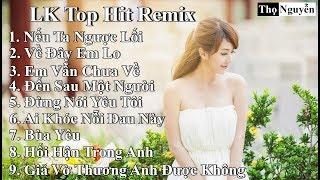 Liên Khúc Top Hit Remix 2019   Nếu Ta Ngược Lối   Về Đây Em Lo   Em Vẫn Chưa Về   Đừng Nói Yêu Tôi