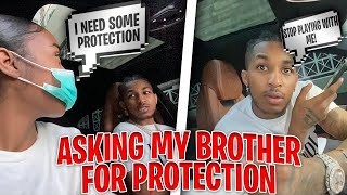 I ASKED MY BROTHER FOR PROTECTION..