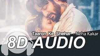 Taaron Ke Shehar (8D AUDIO) – Neha Kakkar – Jubin Nautiyal Video HD