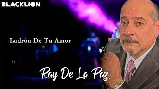 Ray De La Paz - Ladrón De Tu Amor (Audio Oficial)