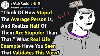 """Think of How Stupid The Average Person Is, Half of Them Are Stupider"" Best Examples (r/AskReddit)"