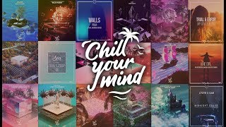 ChillYourMind Records Mix | Chill Music Mix [001]