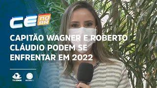 Capitão Wagner e Roberto Cláudio podem se enfrentar em 2022