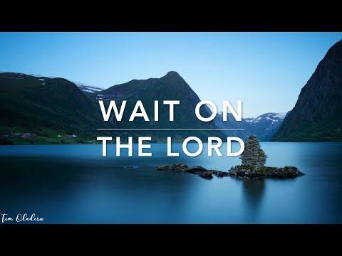Wait On The LORD - 2 Hour Deep Prayer Music | Worship Music | Meditation Music | Alone With HIM