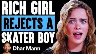 Rich Girl REJECTS Skater BOY, What Happens Is Shocking    Dhar Mann