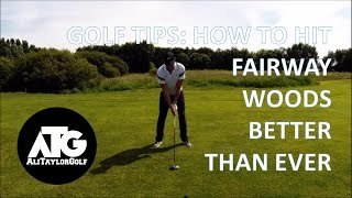 HOW TO HIT FAIRWAY WOODS BETTER THAN EVER