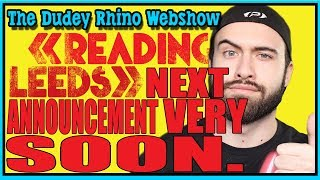 NEXT READING AND LEEDS FESTIVAL LINE UP ANNOUNCEMENT VERY SOON