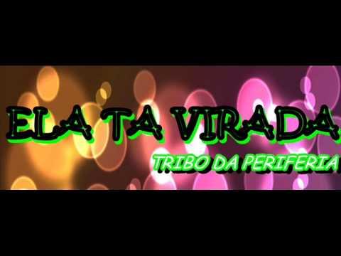 Baixar ELA TA VIRADA TRIBO DA PERIFERIA [2013]