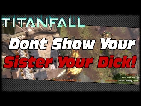 Titanfall Live With B.A.L.L.S! Dont Show Your Sister Your Dick...! Live Titanfall Wreckage!