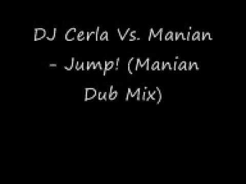 DJ Cerla Vs Manian - Jump! (Manian Dub Mix)