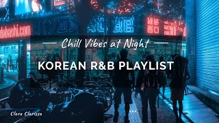 Korean r&b Playlist; Chill Vibes at Night/Morning with Soft Krnb알앤비;[Relaxing/Soothing/Studying]