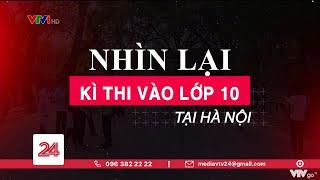 Tuyển sinh vào lớp 10 tại Hà Nội: Một mùa thi đặc biệt | VTV24