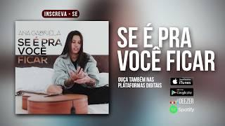 Ana Gabriela - Se é pra você ficar