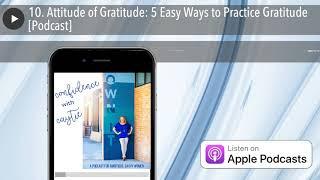10. Attitude of Gratitude: 5 Easy Ways to Practice Gratitude [Podcast]