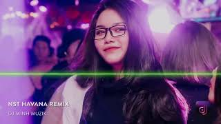 Nonstop Vinahouse 2018   NST Havana Remix   Gà Hầm Thuốc Lắc   DJ Minh Muzik Mix   Nhạc DJ vn