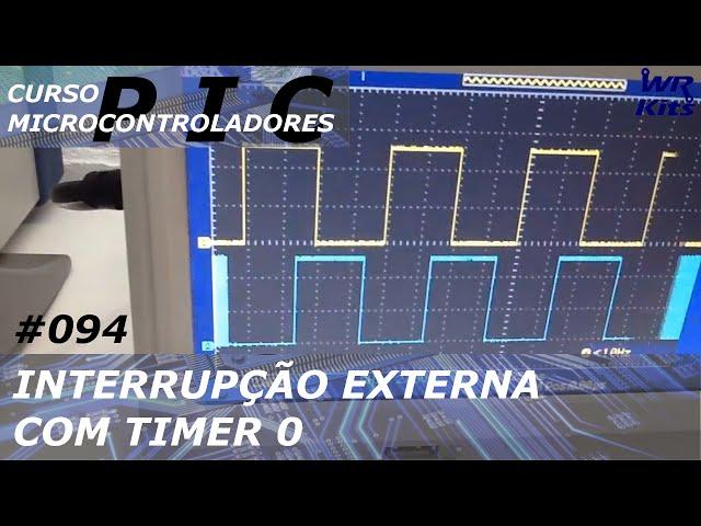 INTERRUPÇÃO EXTERNA E TIMER0 | Curso de PIC #094