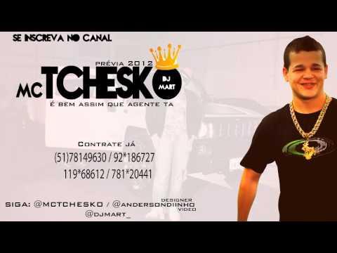 Baixar MC Tchesko - É Bem Assim Que A Gente Ta (Prévia 2012) Dj Mart