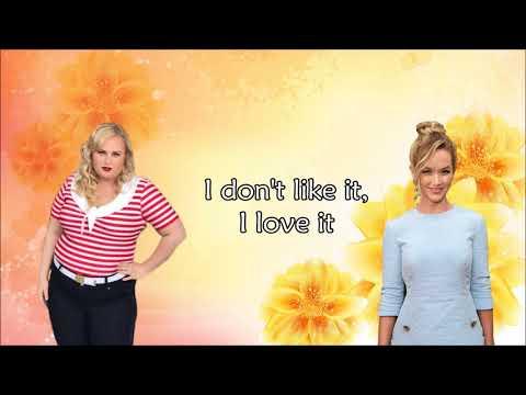 I don't like it, I love it - Pitch Perfect 3 (lyrics)