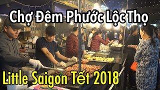 Chợ Tết Đêm Phuoc Loc Tho - Xuan Mau Tuat 2018 - Little Saigon. Tet Cali, Wesminter, Orange County