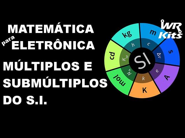 OS MÚLTIPLOS E SUBMÚLTIPLOS DO S.I. | Matemática para Eletrônica #002