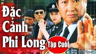 Đặc Cảnh Phi Long - Tập Cuối | Phim Hành Động Trung Quốc Hay Nhất 2018 - Thuyết Minh