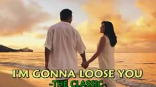 I'm gonna loose you-The Classic with lyrics