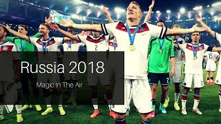 FIFA World Cup Russia 2018 | Magic In The Air