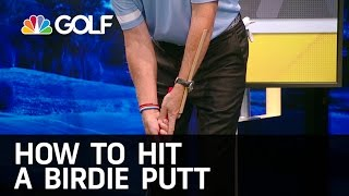 How to Hit a Birdie Putt | Golf Channel