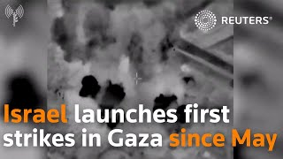 Israel launches first strikes in Gaza since May