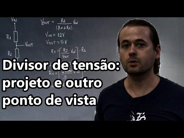 DIVISOR DE TENSÃO: PROJETO E OUTRO PONTO DE VISTA