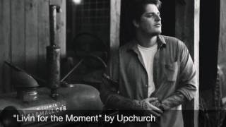 """Livin for the moment"" by Upchurch (AUDIO)"