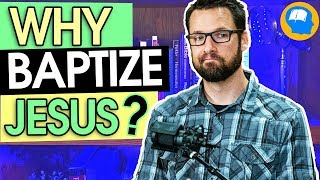 Why Baptize Jesus? The Mark Series part 3 (1:9-11)