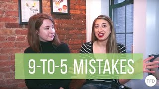 Mistakes We Made At Our First 9-To-5 Job | The Financial Diet