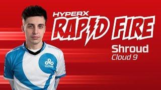 Cloud9 CS:GO Shroud Rapid Fire Questions
