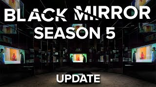 Black Mirror Season 5 News    UPDATE