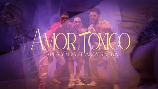 Kapla y Miky, Andy Rivera - Amor Toxico (Official Video)